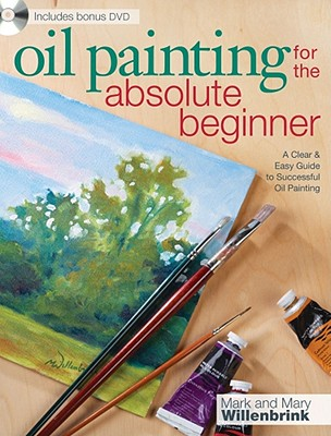 Oil Painting for the Absolute Beginner By Willenbrink, Mark/ Willenbrink, Mary